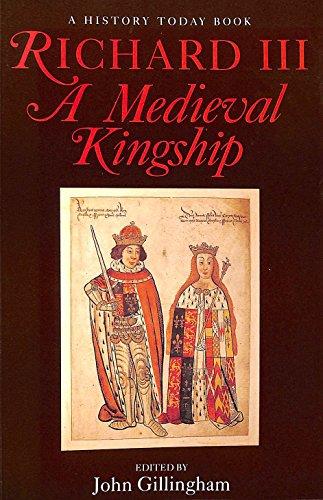 Richard III: A Medieval Kingship by John Gillingham