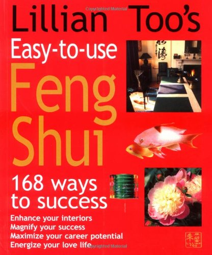 Lillian Too's Easy to Use Feng Shui: 168 Ways to Success by Lillian Too