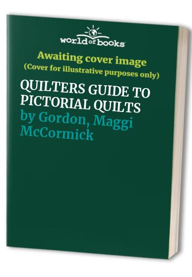 QUILTERS GUIDE TO PICTORIAL QUILTS By Maggi McCormick Gordon
