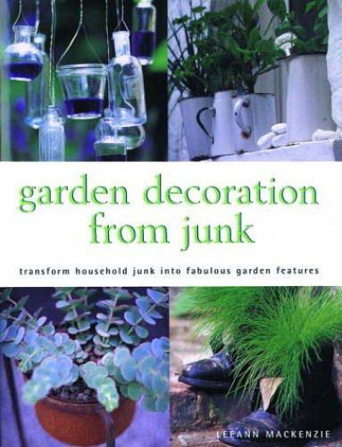 Garden Decorating from Junk by Leanne MacKenzien
