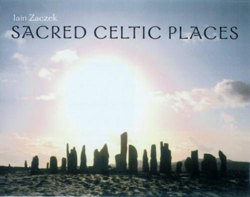 SACRED CELTIC PLACES By Iain Zaczek
