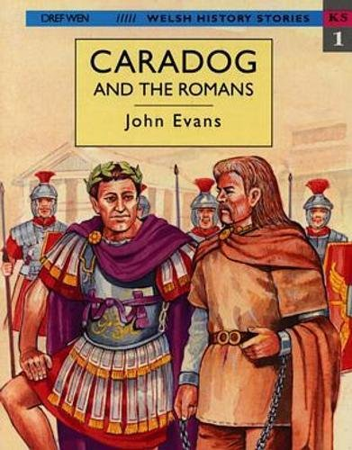 Welsh History Stories: Caradog and the Romans By John Evans