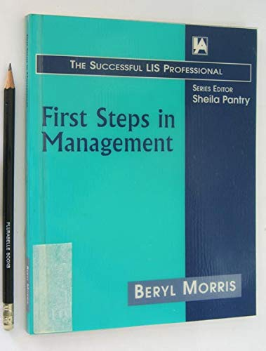 First Steps in Management (Successful LIS Professional) by Beryl Morris