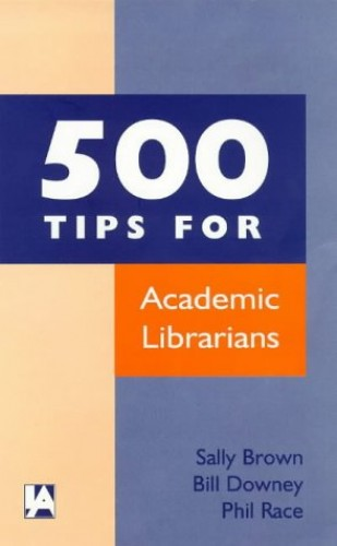 500 Tips for Academic Librarians By Sally Brown