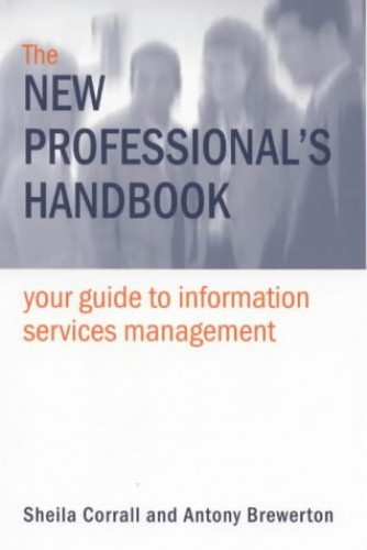 The New Professional's Handbook: Your Guide to Information Services Management By Sheila Corrall