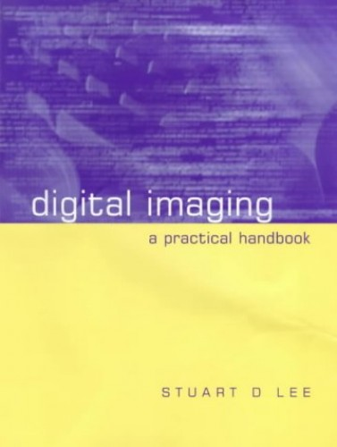 Digital Imaging: A Practical Handbook by Stuart D. Lee