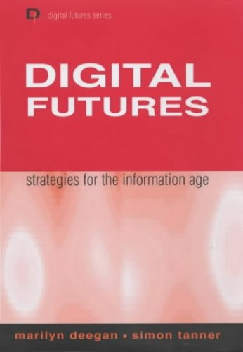Digital Futures: Strategies for the Information Age by Professor Marilyn Deegan