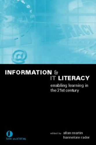 Information and IT Literacy: Enabling Learning in the 21st Century By Edited by Allan Martin