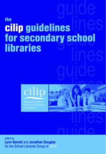 The CILIP Guidelines for Secondary School Libraries By Lynn Barrett