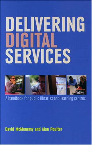 Delivering Digital Services: A Handbook for Public Libraries and Learning Centres (Facet Publications (All Titles as Published)) By David McMenemy