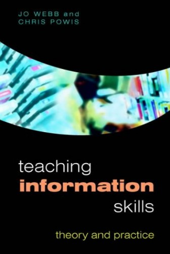Teaching Information Skills: Theory and Practice By Jo Webb