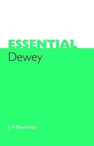 Essential Dewey By J. H. Bowman