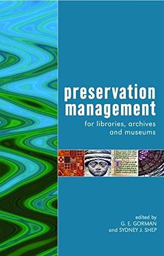 Preservation Management for Libraries, Archives and Museums by Gary. E. Gorman