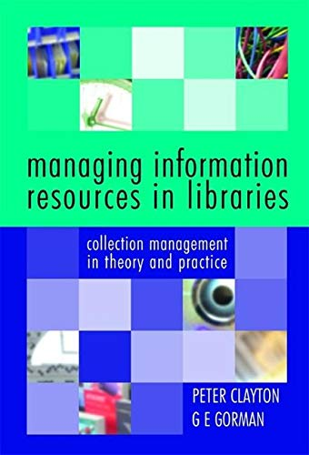 Managing Information Resources in Libraries: Collection Management in Theory and Practice By Peter Clayton