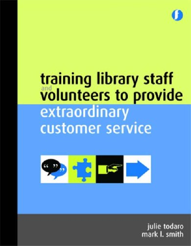 Training Library Staff and Volunteers to Provide Extra Ordinary Customer Services By Julie Todaro