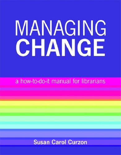 Managing Change: A How to Do it Manual for Librarians By Susan Carol Curzon