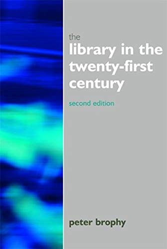 The Library in the 21st Century (Facet Publications (All Titles as Published)) By Peter Brophy