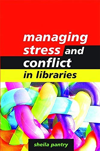 Managing Stress and Conflict in Libraries By Sheila Pantry