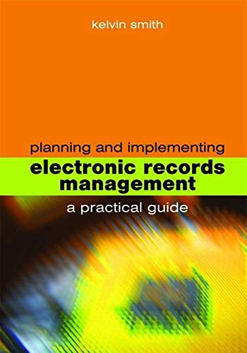 Planning and Implementing Electronic Records Management (Facet Publications (All Titles as Published)) By Kelvin Smith