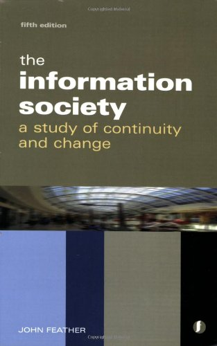 The Information Society: A Study of Continuity and Change By John Feather