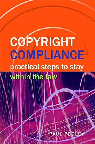 Copyright Compliance: Practical Steps to Stay within the Law (Facet Publications (All Titles as Published)) By Paul Pedley
