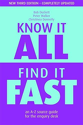 Know it All, Find it Fast: An A-Z Source Guide for the Enquiry Desk (Facet Publications (All Titles as Published)) By Bob Duckett