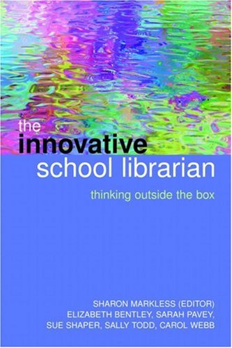 The Innovative School Librarian By Sharon Markless