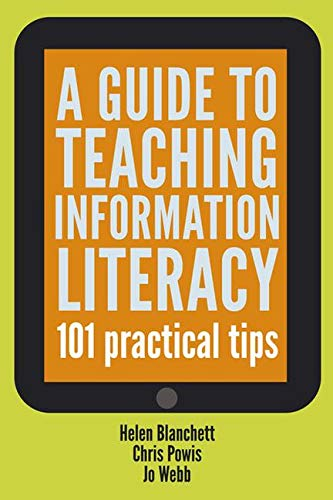 The Facet Information Literacy Collection: A Guide to Teaching Information Literacy: 101 Tips By Helen Blanchett