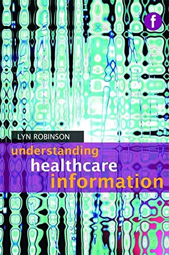 Understanding Healthcare Information (Foundations of the Information Sciences) By Lyn Robinson
