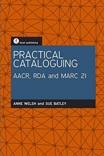 Practical Cataloguing: AACR, RDA and MARC21 By Anne Welsh