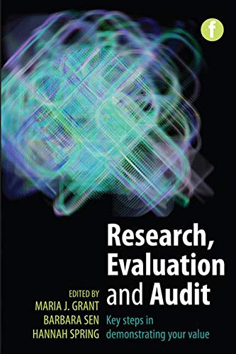 Research, Evaluation and Audit: Key Steps in Demonstrating Your Value Edited by Maria J. Grant