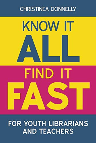Know it All, Find it Fast for Youth Librarians and Teachers By Christinea Donnelly