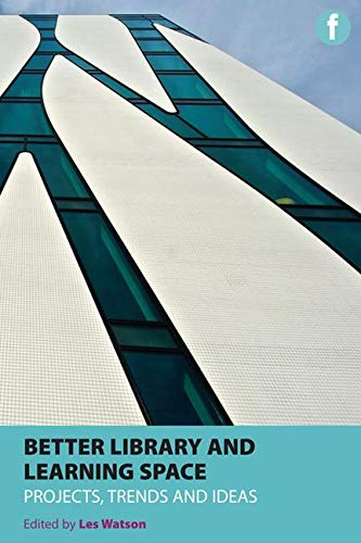 Better Library and Learning Space: Projects, Trends, Ideas by Jan Howden