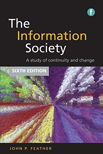 The Facet LIS Textbook Collection: The Information Society: A study of continuity and change By John Feather