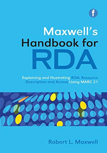 Maxwell's Handbook for RDA: Explaining and illustrating RDA: Resource Description and Access using MARC21 (The Facet RDA Collection) By Robert L. Maxwell