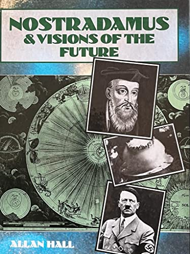 NOSTRADAMUS AND VISIONS OF THE FUTURE By Allan. Hall