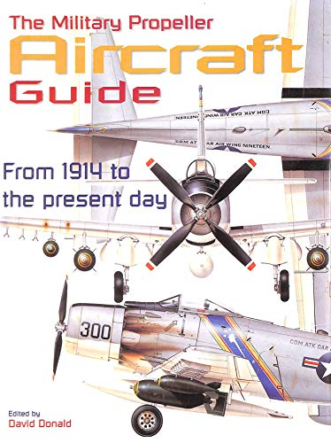 The Military Propeller Aircraft Guide By David Donald