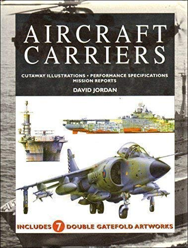 Aircraft Carriers - Cutaway Illustrations / Performance Specifications / Mission Reports By David Jordan