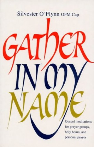 Gather in My Name By Silvester O'Flynn