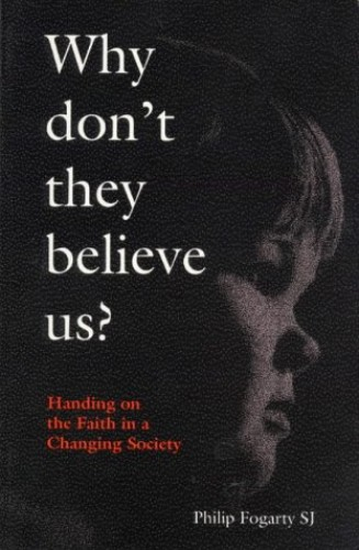 Why Don't They Believe Us? By Philip Fogarty