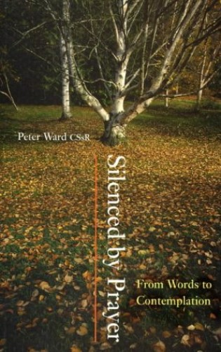 Silenced by Prayer: From Words to Contemplation by Peter Ward