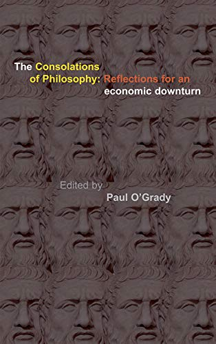 Consolations of Philosophy: Reflections in an Economic Downturn by Paul O'Grady