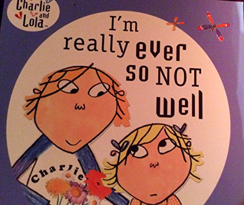 Charlie and Lola: I'm Really Ever So Not Well By Janice Murfitt