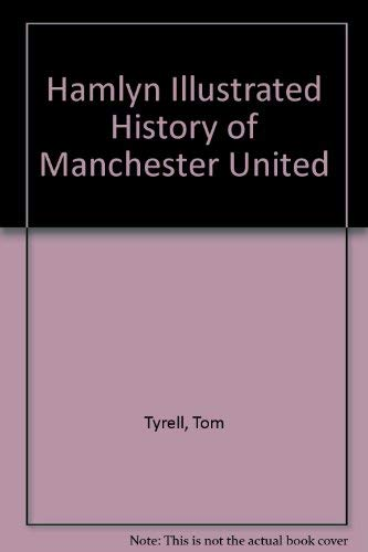 Hamlyn Illustrated History of Manchester United By Tom Tyrell