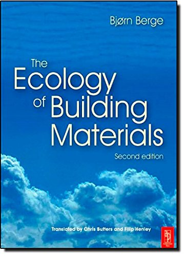 The Ecology of Building Materials By Bjorn Berge