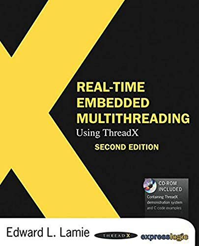 Real-Time Embedded Multithreading Using ThreadX By Edward L. Lamie (Director of Educational Services, Express Logic, Inc., San Diego, CA, USA)