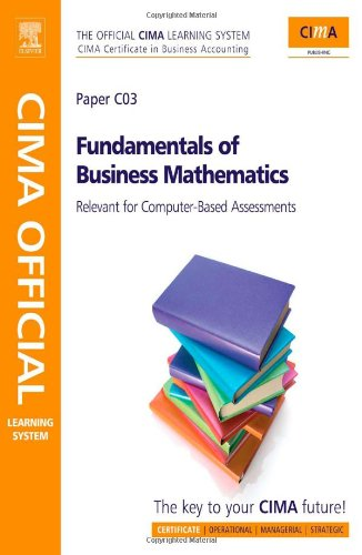 Fundamentals of Business Mathematics: CIMA Certificate in Business Accounting : Relevant for Computer-based Assessments: Paper C03 by Graham Eaton