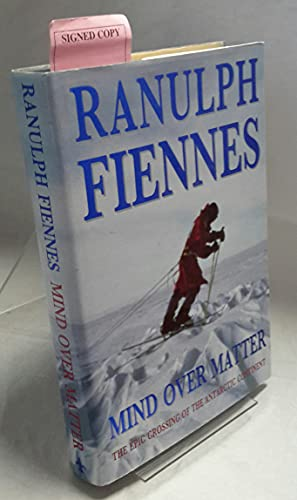 Mind Over Matter: Epic Crossing of the Antarctic Continent by Sir Ranulph Fiennes, Bt OBE