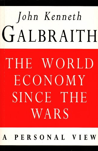 World Economy Since the Wars: A Personal View by John Kenneth Galbraith