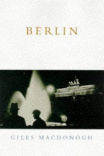 Berlin: Past and Present by Giles MacDonogh